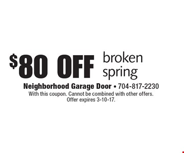 $80 off broken spring. With this coupon. Cannot be combined with other offers. Offer expires 3-10-17.