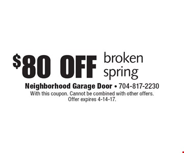 $80 off broken spring. With this coupon. Cannot be combined with other offers. Offer expires 4-14-17.