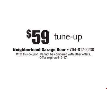 $59 tune-up. With this coupon. Cannot be combined with other offers. Offer expires 6-9-17.