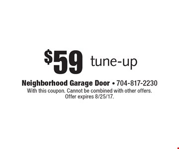 $59 tune-up. With this coupon. Cannot be combined with other offers. Offer expires 8/25/17.