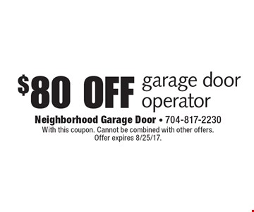 $80 off garage door operator. With this coupon. Cannot be combined with other offers. Offer expires 8/25/17.