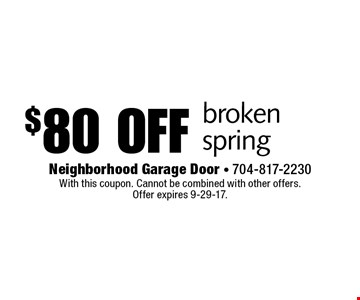 $80 off broken spring. With this coupon. Cannot be combined with other offers. Offer expires 9-29-17.