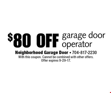 $80 off garage door operator. With this coupon. Cannot be combined with other offers. Offer expires 9-29-17.