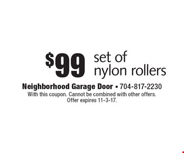 $99 set of nylon rollers. With this coupon. Cannot be combined with other offers. Offer expires 11-3-17.