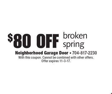 $80 off broken spring. With this coupon. Cannot be combined with other offers. Offer expires 11-3-17.