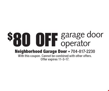 $80 off garage door operator. With this coupon. Cannot be combined with other offers. Offer expires 11-3-17.