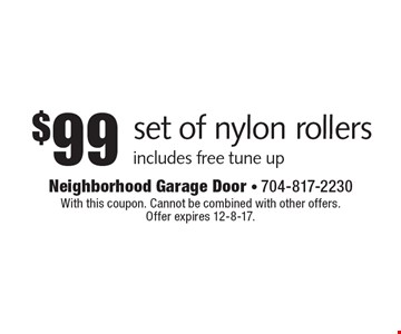 $99 set of nylon rollers includes free tune up. With this coupon. Cannot be combined with other offers. Offer expires 12-8-17.