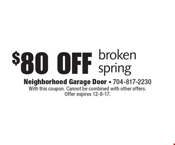 $80 off broken spring. With this coupon. Cannot be combined with other offers. Offer expires 12-8-17.