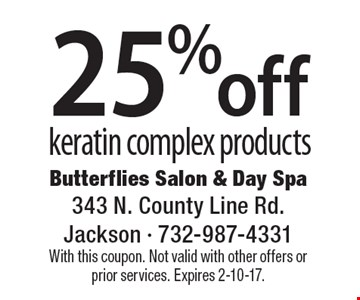 25% off keratin complex products. With this coupon. Not valid with other offers or prior services. Expires 2-10-17.