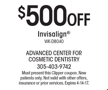 $500 Off Invisalign WK-D8040. Must present this Clipper coupon. New patients only. Not valid with other offers, insurance or prior services. Expires 4-14-17.