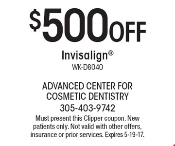 $500 Off Invisalign WK-D8040. Must present this Clipper coupon. New patients only. Not valid with other offers, insurance or prior services. Expires 5-19-17.