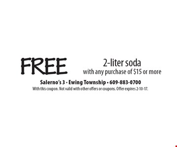 Free 2-liter soda with any purchase of $15 or more. With this coupon. Not valid with other offers or coupons. Offer expires 2-10-17.