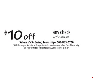 $10 off any check of $50 or more. With this coupon. Not valid with separate checks, lunch menu or other offers. Dine in only. Not valid with other offers or coupons. Offer expires 2-10-17.