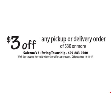 $3 off any pickup or delivery order of $30 or more. With this coupon. Not valid with other offers or coupons. Offer expires 10-13-17.