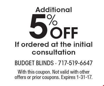 5% Off Additional If ordered at the initial consultation. With this coupon. Not valid with other offers or prior coupons. Expires 1-31-17.