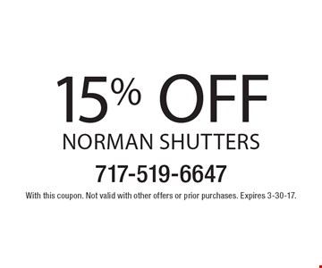 15% OFF Norman Shutters. With this coupon. Not valid with other offers or prior purchases. Expires 3-30-17.