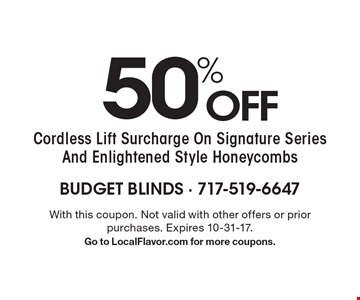 50% OFF Cordless Lift Surcharge On Signature Series And Enlightened Style Honeycombs. With this coupon. Not valid with other offers or prior purchases. Expires 10-31-17.Go to LocalFlavor.com for more coupons.