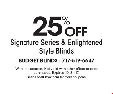 25% OFF Signature Series & Enlightened Style Blinds. With this coupon. Not valid with other offers or prior purchases. Expires 10-31-17.Go to LocalFlavor.com for more coupons.