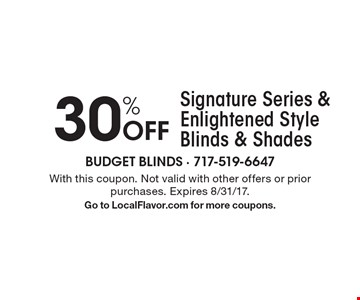 30% Off Signature Series & Enlightened Style Blinds & Shades. With this coupon. Not valid with other offers or prior purchases. Expires 8/31/17. Go to LocalFlavor.com for more coupons.