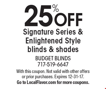 25% OFF Signature Series & Enlightened Style blinds & shades. With this coupon. Not valid with other offers or prior purchases. Expires 12-31-17. Go to LocalFlavor.com for more coupons.