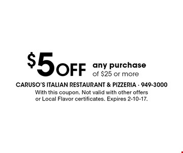$5 Off any purchase of $25 or more. With this coupon. Not valid with other offers or Local Flavor certificates. Expires 2-10-17.