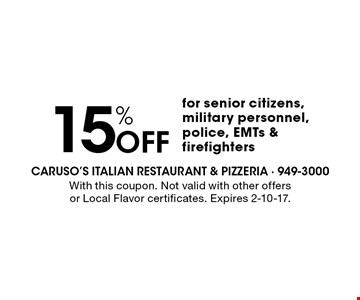 15% Off for senior citizens, military personnel, police, EMTs & firefighters. With this coupon. Not valid with other offers or Local Flavor certificates. Expires 2-10-17.