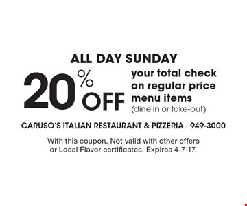 All Day Sunday 20% Off your total check on regular price menu items (dine in or take out). With this coupon. Not valid with other offers or Local Flavor certificates. Expires 4-7-17.