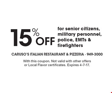 15% Off for senior citizens, military personnel, police, EMTs & firefighters. With this coupon. Not valid with other offers or Local Flavor certificates. Expires 4-7-17.