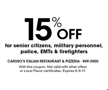 15% off for senior citizens, military personnel, police, EMTs & firefighters. With this coupon. Not valid with other offers or Local Flavor certificates. Expires 6-9-17.