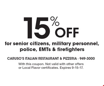 15% Off for senior citizens, military personnel, police, EMTs & firefighters. With this coupon. Not valid with other offers or Local Flavor certificates. Expires 9-15-17.
