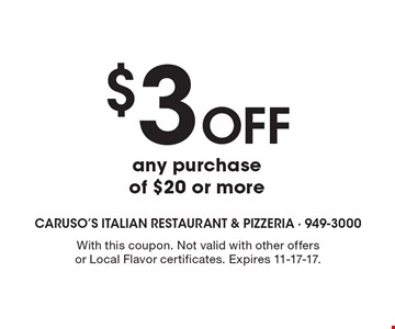 $3 off any purchase of $20 or more. With this coupon. Not valid with other offers or Local Flavor certificates. Expires 11-17-17.