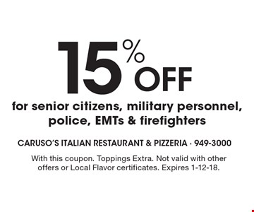 15% off for senior citizens, military personnel, police, EMTs & firefighters. With this coupon. Not valid with other offers or Local Flavor certificates. Expires 1-12-18.