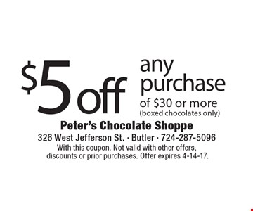 $5 off any purchase of $30 or more (boxed chocolates only). With this coupon. Not valid with other offers, discounts or prior purchases. Offer expires 4-14-17.
