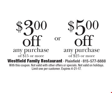 $5.00 off any purchase of $25 or more. $3.00 off any purchase of $15 or more. With this coupon. Not valid with other offers or specials. Not valid on holidays. Limit one per customer. Expires 4-21-17.