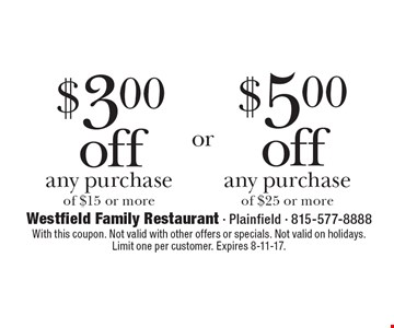 $3.00 off any purchase of $15 or more. $5.00 off any purchase of $25 or more. With this coupon. Not valid with other offers or specials. Not valid on holidays. Limit one per customer. Expires 8-11-17.
