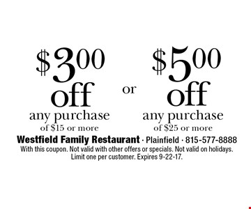 $3.00 off any purchase of $15 or more. Or $5.00 off any purchase of $25 or more. With this coupon. Not valid with other offers or specials. Not valid on holidays. Limit one per customer. Expires 9-22-17.
