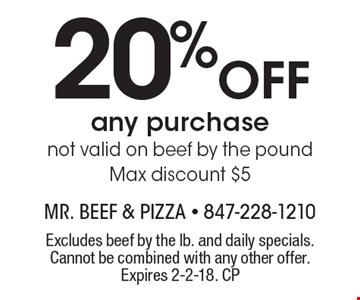 20% Off any purchase. Not valid on beef by the pound. Max discount $5. Excludes beef by the lb. and daily specials. Cannot be combined with any other offer. Expires 2-2-18. CP