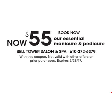 BOOK NOW! $55 our essential manicure & pedicure. With this coupon. Not valid with other offers or prior purchases. Expires 2/28/17.