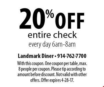 20% off entire check every day 6am-8am. With this coupon. One coupon per table, max. 8 people per coupon. Please tip according to amount before discount. Not valid with other offers. Offer expires 4-28-17.