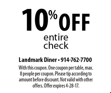 10% off entire check. With this coupon. One coupon per table, max. 8 people per coupon. Please tip according to amount before discount. Not valid with other offers. Offer expires 4-28-17.