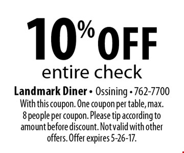 10% off entire check. With this coupon. One coupon per table, max. 8 people per coupon. Please tip according to amount before discount. Not valid with other offers. Offer expires 5-26-17.