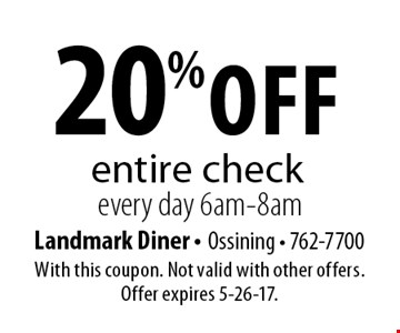 20% off entire check every day 6am-8am. With this coupon. Not valid with other offers. Offer expires 5-26-17.