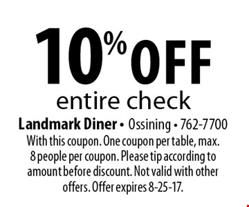 10% off entire check. With this coupon. One coupon per table, max. 8 people per coupon. Please tip according to amount before discount. Not valid with other offers. Offer expires 8-25-17.