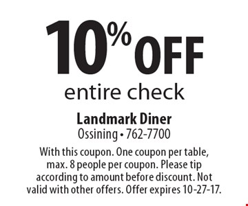 10% off entire check. With this coupon. One coupon per table, max. 8 people per coupon. Please tip according to amount before discount. Not valid with other offers. Offer expires 10-27-17.