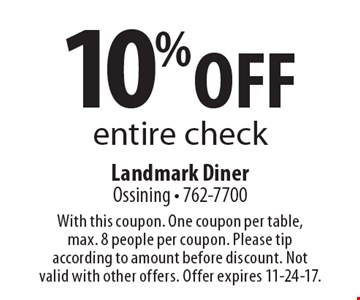 10% off entire check. With this coupon. One coupon per table, max. 8 people per coupon. Please tip according to amount before discount. Not valid with other offers. Offer expires 11-24-17.