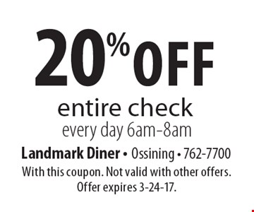 20% off entire check every day 6am-8am. With this coupon. Not valid with other offers. Offer expires 3-24-17.