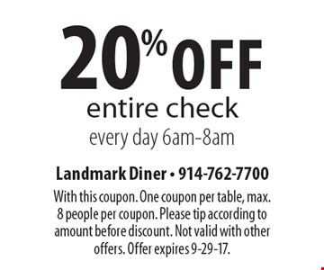 20% off entire check. Every day 6am-8am. With this coupon. One coupon per table, max. 8 people per coupon. Please tip according to amount before discount. Not valid with other offers. Offer expires 9-29-17.