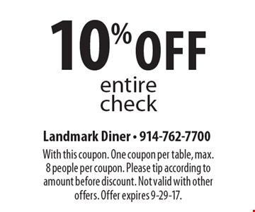 10% off entire check. With this coupon. One coupon per table, max. 8 people per coupon. Please tip according to amount before discount. Not valid with other offers. Offer expires 9-29-17.