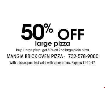 50% Off large pizza. Buy 1 large pizza, get 50% off 2nd large plain pizza. With this coupon. Not valid with other offers. Expires 11-10-17.