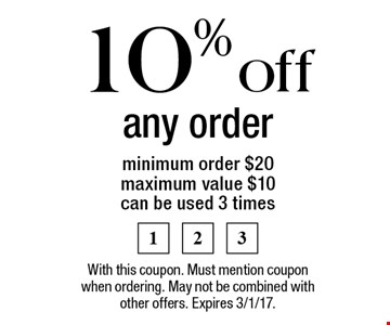 10% off any order minimum order $20, maximum value $10, can be used 3 times. With this coupon. Must mention coupon when ordering. May not be combined with other offers. Expires 3/1/17.